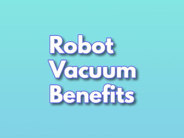 robot vacuum benefits