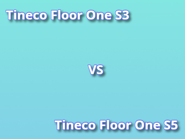 Comparison of tineco floor one s3 and floor one s5 models